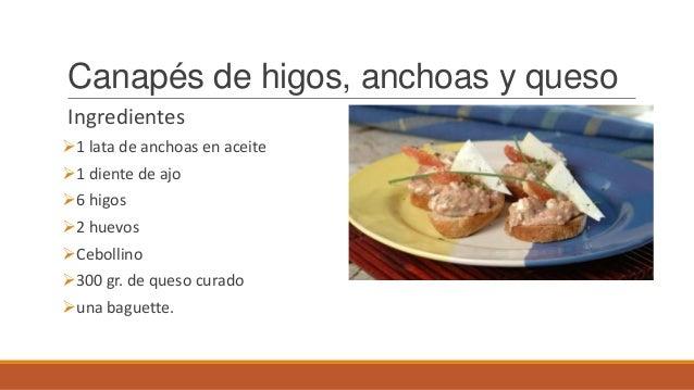 Canapés de higos, anchoas y quesoIngredientes1 lata de anchoas en aceite1 diente de ajo6 higos2 huevosCebollino300 g...