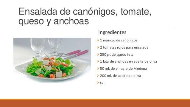 Ensalada de canónigos, tomate,queso y anchoasIngredientes1 manojo de canónigos2 tomates rojos para ensalada250 gr. de q...