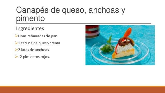 Canapés de queso, anchoas ypimentoIngredientesUnas rebanadas de pan1 tarrina de queso crema2 latas de anchoas 2 pimien...