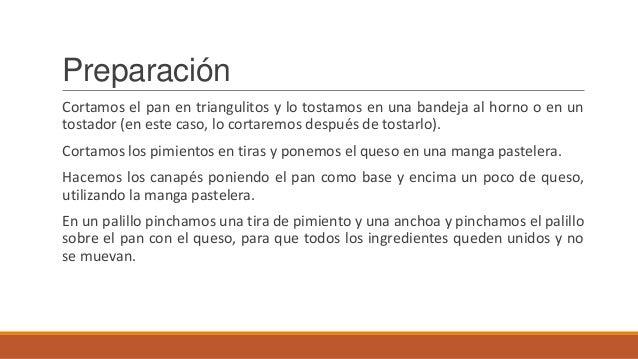 PreparaciónCortamos el pan en triangulitos y lo tostamos en una bandeja al horno o en untostador (en este caso, lo cortare...