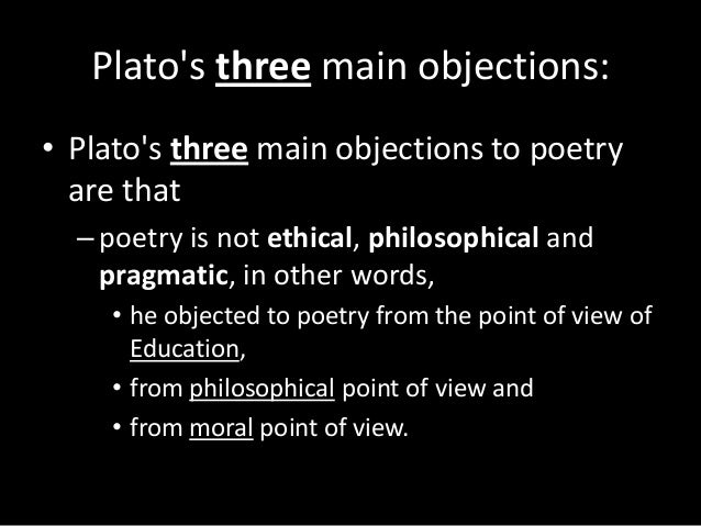 platos objection to poetry Defence platos objection of poetry and defense: plato was a philosopher and critic as being strong moralist he objected poetry he.