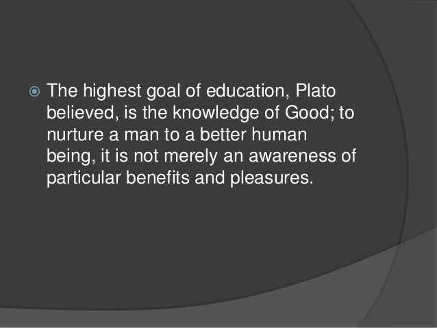 platos views on education Plato vs aristotle  in epistemology plato's belief in politics plato's belief in ethics plato's aim of education: aristotle's  plato's views on.
