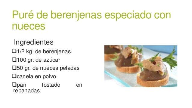 Puré de berenjenas especiado connuecesIngredientes1/2 kg. de berenjenas100 gr. de azúcar50 gr. de nueces peladascanela...