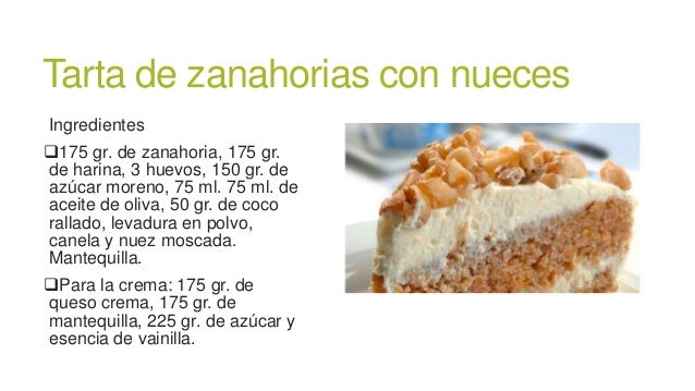 Tarta de zanahorias con nuecesIngredientes175 gr. de zanahoria, 175 gr.de harina, 3 huevos, 150 gr. deazúcar moreno, 75 m...