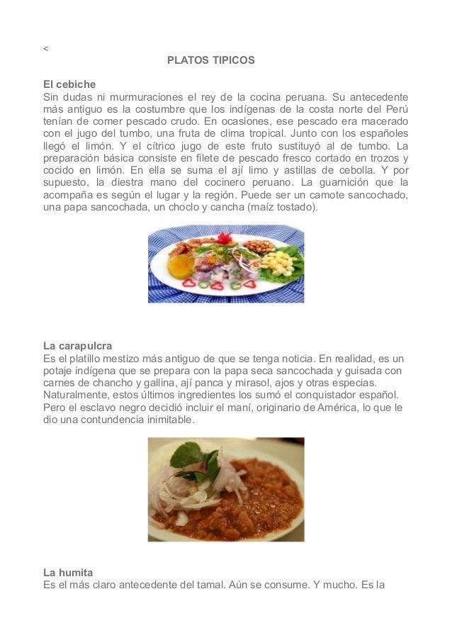 < PLATOS TIPICOS El cebiche Sin dudas ni murmuraciones el rey de la cocina peruana. Su antecedente más antiguo es la costu...