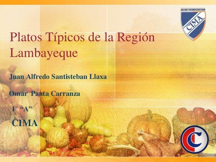 "Platos Típicos de la RegiónLambayequeJuan Alfredo Santisteban LlaxaOmar Panta Carranza1° ""A""CIMA"