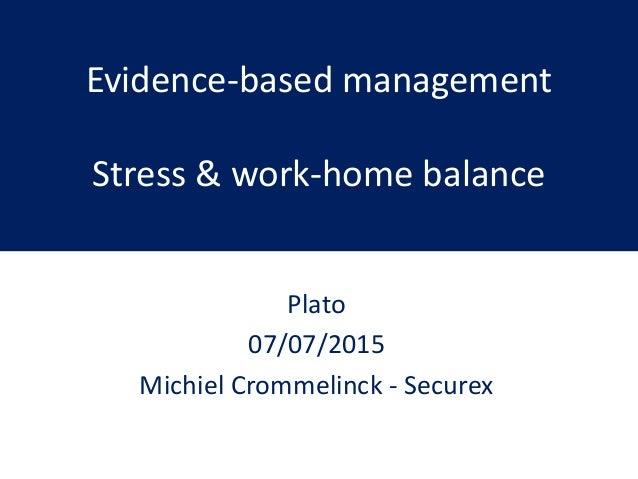 Evidence-based management Stress & work-home balance Plato 07/07/2015 Michiel Crommelinck - Securex