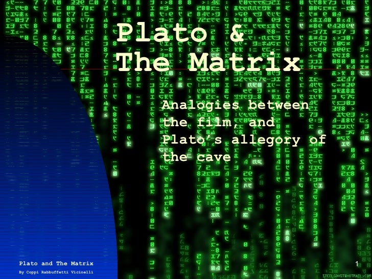 Plato & The Matrix Analogies between the film, and Plato's allegory of the cave Plato and The Matrix By Coppi Rabbuffetti ...