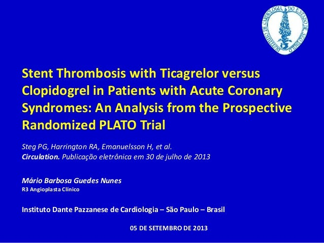 Stent Thrombosis with Ticagrelor versus  Clopidogrel in Patients with Acute Coronary  Syndromes: An Analysis from the Pros...