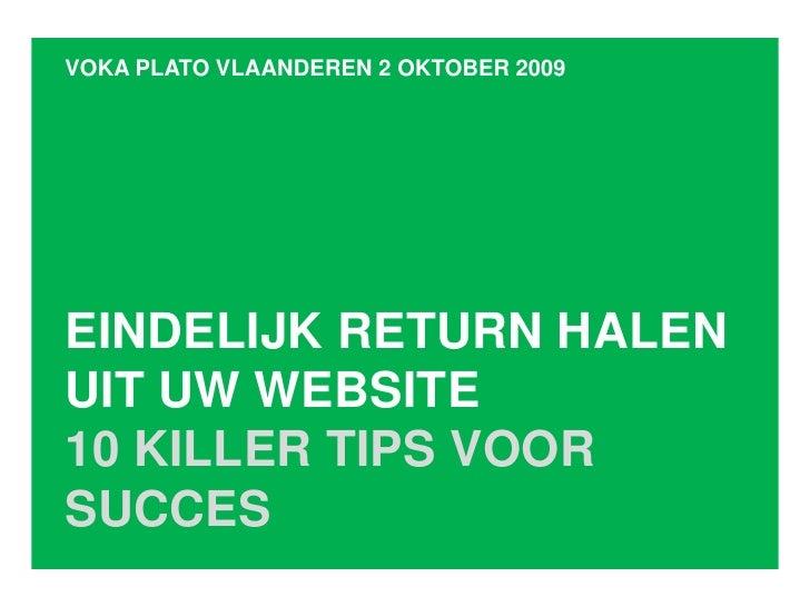 VOKA PLATO VLAANDEREN 2 OKTOBER 2009<br />EINDELIJK RETURN HALEN UIT UW WEBSITE<br />10 KILLER TIPS VOOR SUCCES<br />