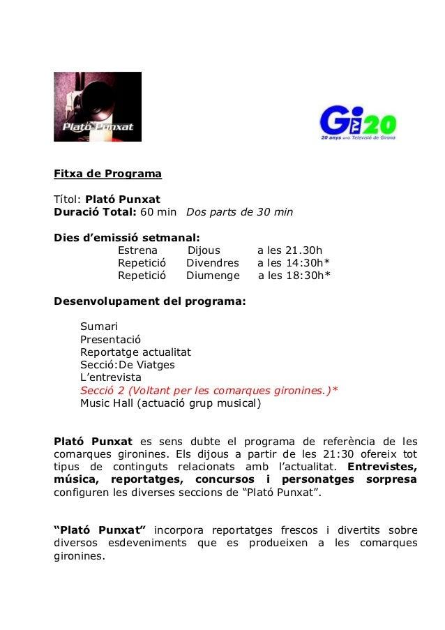 Fitxa de ProgramaTítol: Plató PunxatDuració Total: 60 min Dos parts de 30 minDies d'emissió setmanal:          Estrena    ...