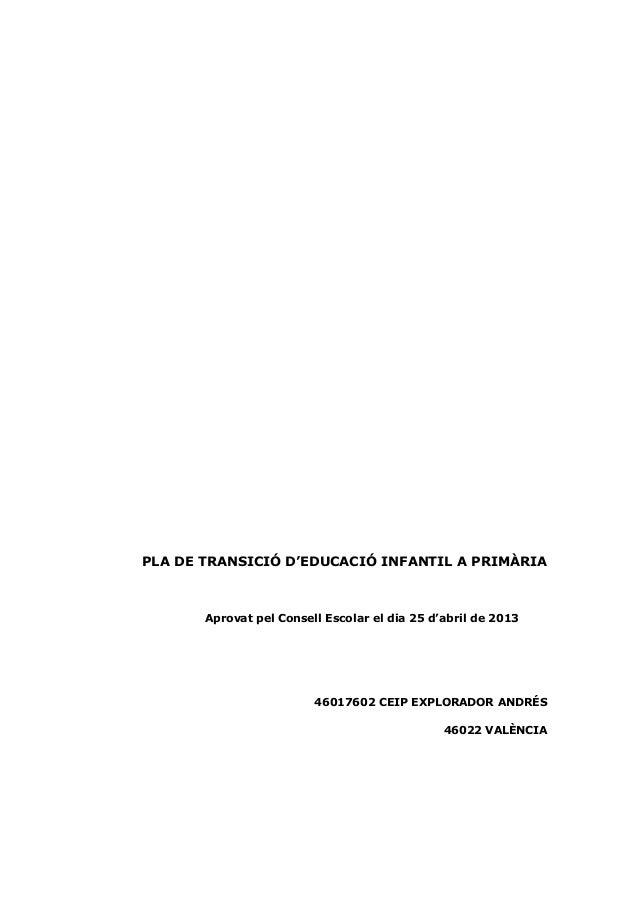 PLA DE TRANSICIÓ D'EDUCACIÓ INFANTIL A PRIMÀRIA Aprovat pel Consell Escolar el dia 25 d'abril de 2013 46017602 CEIP EXPLOR...