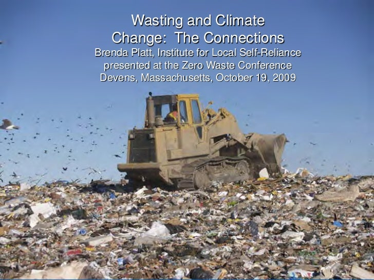 Wasting and Climate        Change: The ConnectionsStop Trashingfor Local Self-Reliance   Brenda Platt, Institute the Clima...