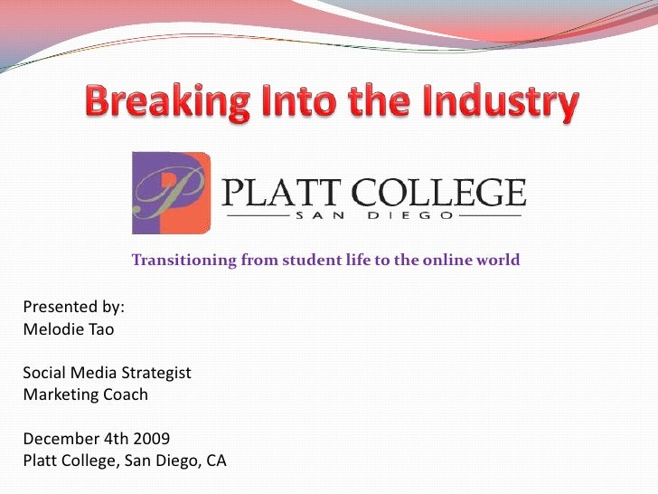 Breaking Into the Industry<br />Transitioning from student life to the online world <br />Presented by:<br />Melodie Tao<b...