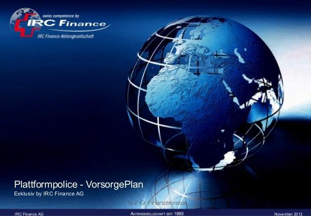 Plattformpolice - VorsorgePlanExklusiv by IRC Finance AG                             Nur für FinanzberaterIRC Finance AG  ...
