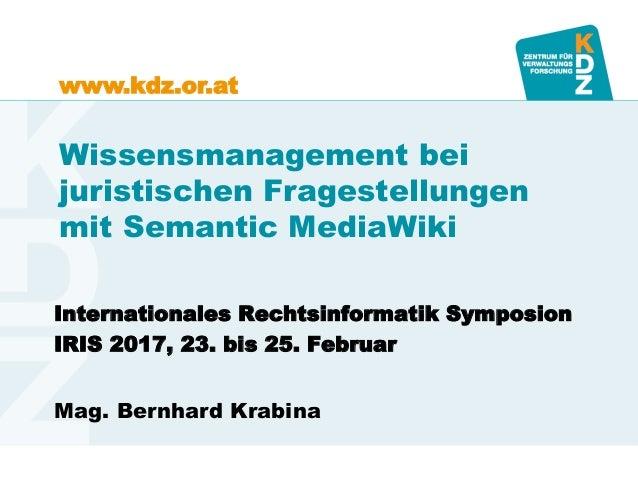 www.kdz.or.at Wissensmanagement bei juristischen Fragestellungen mit Semantic MediaWiki Internationales Rechtsinformatik S...