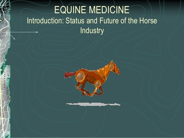 EQUINE MEDICINE Introduction: Status and Future of the Horse Industry