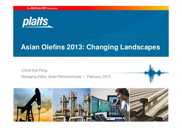 Asian Olefins 2013: Changing LandscapesCHUA Sok Peng,Managing Editor, Asian Petrochemicals | February, 2013
