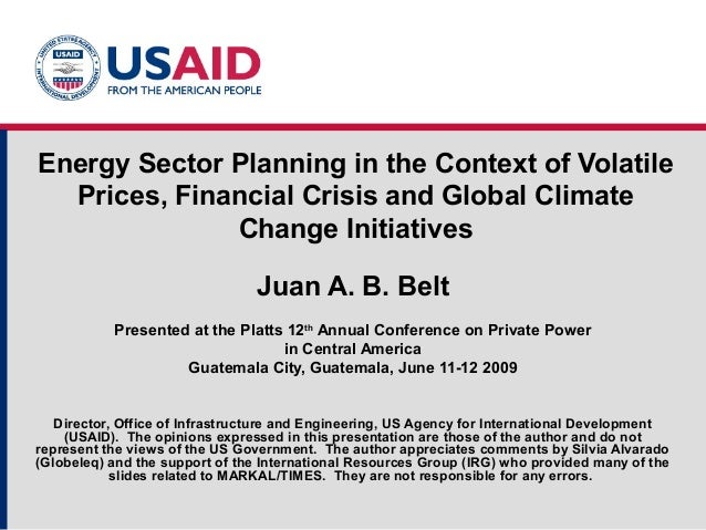Energy Sector Planning in the Context of Volatile Prices, Financial Crisis and Global Climate Change Initiatives Juan A. B...