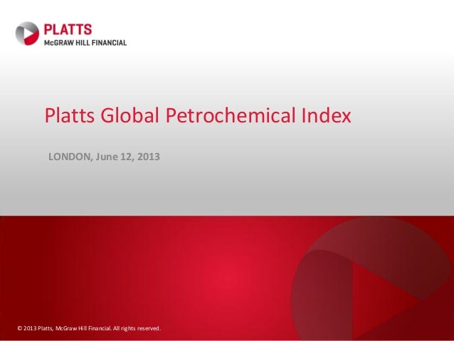 © 2013 Platts, McGraw Hill Financial. All rights reserved.Platts Global Petrochemical IndexLONDON, June 12, 2013