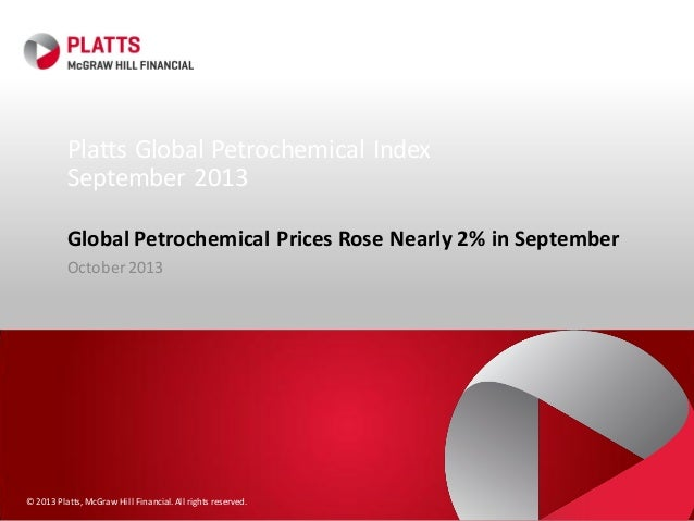 Platts Global Petrochemical Index September 2013 Global Petrochemical Prices Rose Nearly 2% in September October 2013  © 2...