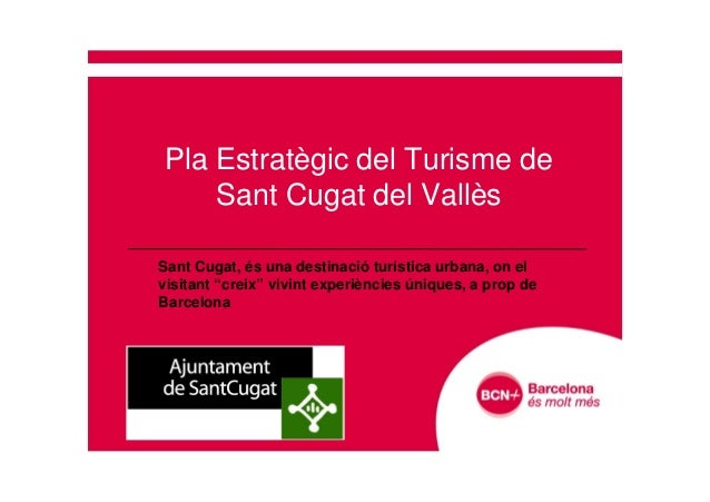 """Pla Estratègic del Turisme deSant Cugat del VallèsSant Cugat, és una destinació turística urbana, on elvisitant """"creix"""" vi..."""