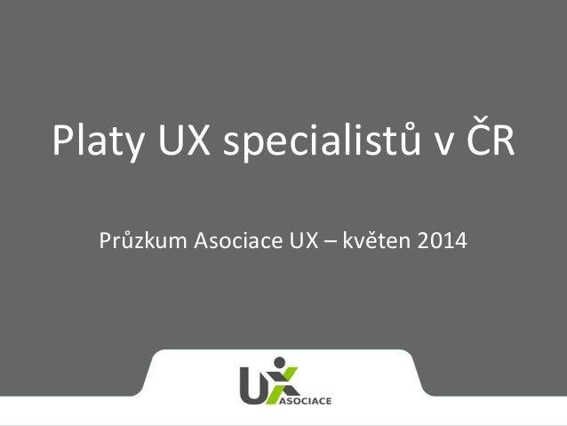 Platy UX specialistů v ČR Průzkum Asociace UX – květen 2014