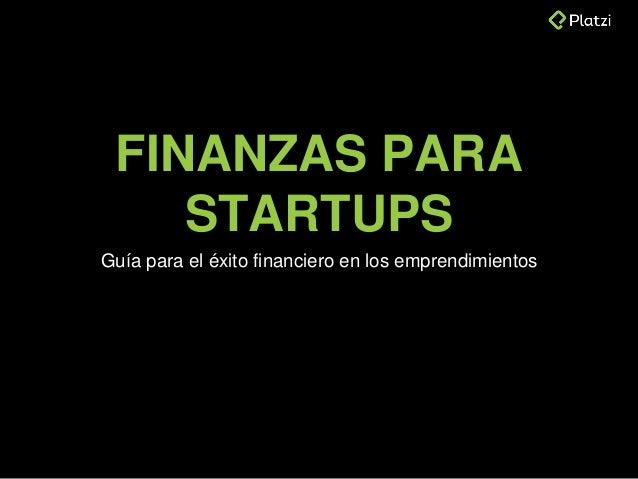 FINANZAS PARA STARTUPS Guía para el éxito financiero en los emprendimientos