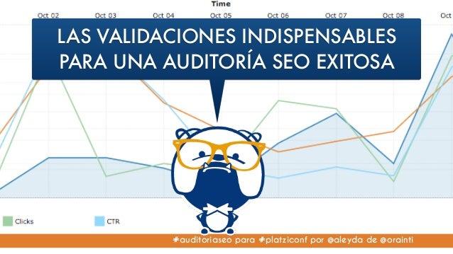 #auditoriaseo para #platziconf por @aleyda de @orainti LAS VALIDACIONES INDISPENSABLES PARA UNA AUDITORÍA SEO EXITOSA
