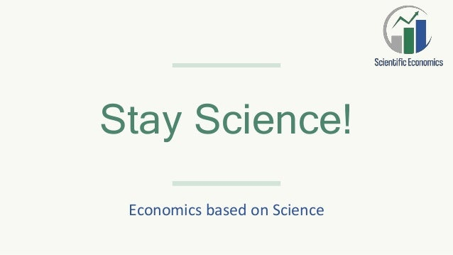 Stay Science! Economics based on Science