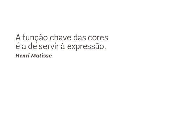A função chave das coresé a de servir à expressão.Henri Matisse