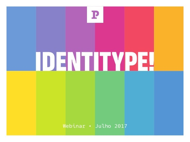 IDENTITYPE! P Webinar • Julho 2017