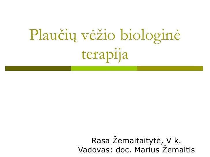Plau čių vėžio biologinė terapija Rasa Žemaitaitytė, V k. Vadovas: doc. Marius Žemaitis
