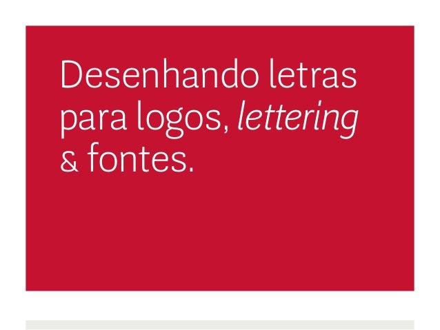 Desenhando letras para logos, lettering & fontes.
