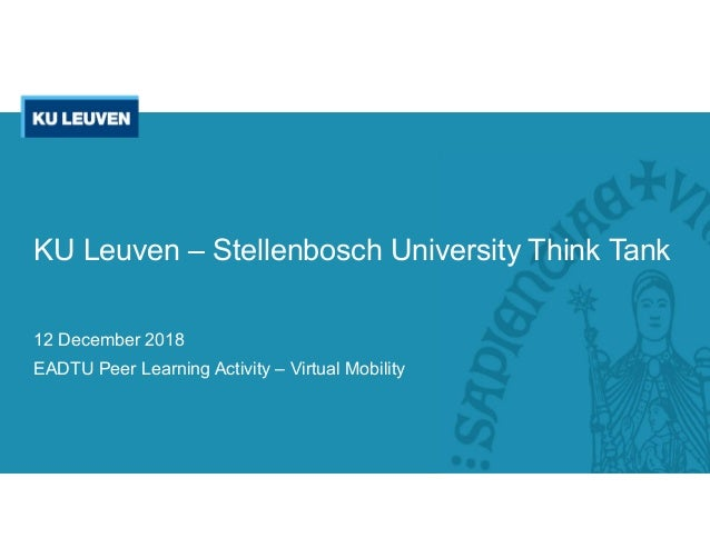 12 December 2018 EADTU Peer Learning Activity – Virtual Mobility KU Leuven – Stellenbosch University Think Tank