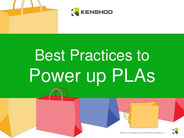 Best Practices to  Power up PLAs  Kenshoo: Proprietary and Confidential Information | 1