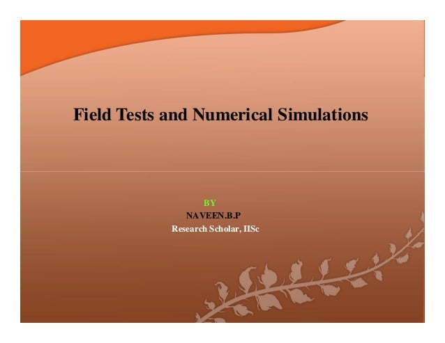 Field Tests and Numerical Simulations  BY NAVEEN.B.P Research Scholar, IISc
