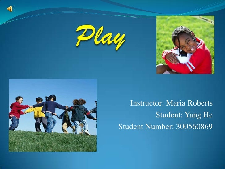 Play<br />Instructor: Maria Roberts<br />Student: Yang He<br />Student Number: 300560869 <br />