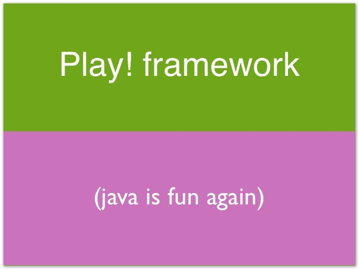 Play! framework     (java is fun again)