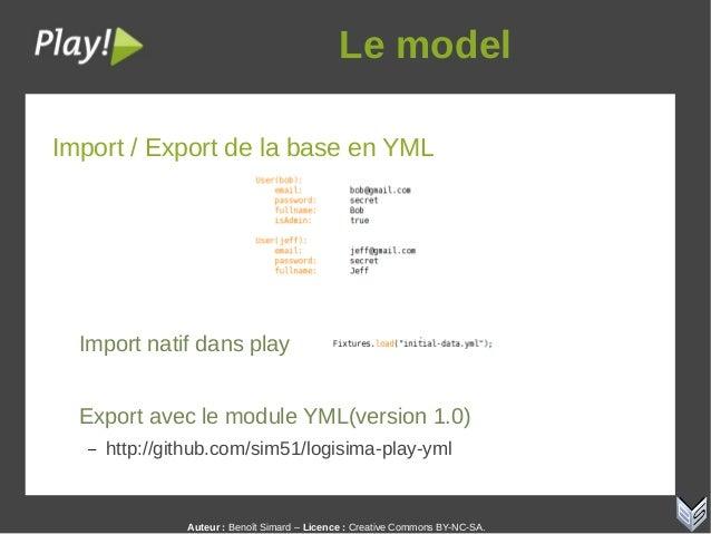 Auteur:Benoît Simard – Licence: Creative Commons BY-NC-SA. Lemodel Import / Export de la base en YML Import natif dans...