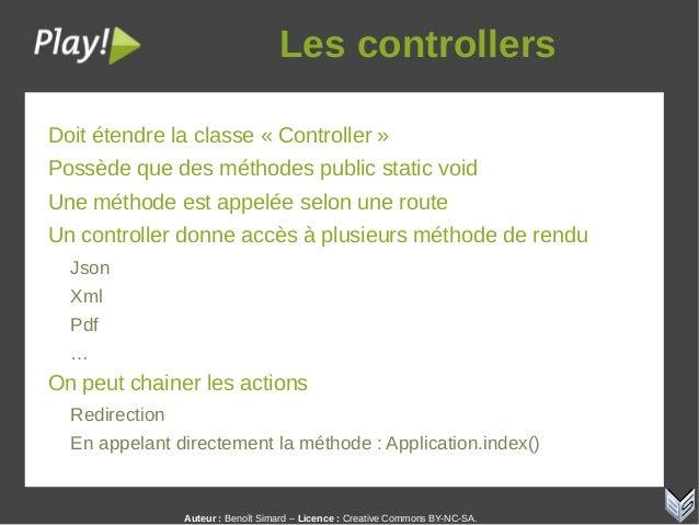 Auteur:Benoît Simard – Licence: Creative Commons BY-NC-SA. Lescontrollers Doit étendre la classe « Controller » Possèd...