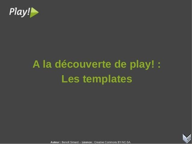 Auteur:Benoît Simard – Licence: Creative Commons BY-NC-SA. Aladécouvertedeplay!: Lestemplates