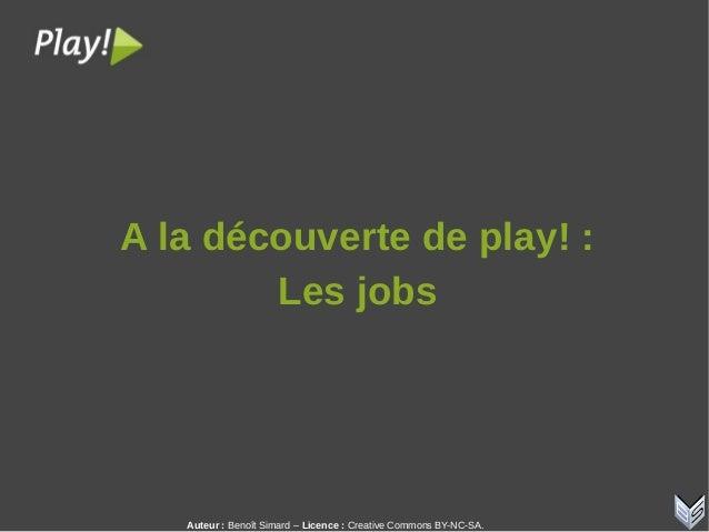 Auteur:Benoît Simard – Licence: Creative Commons BY-NC-SA. Aladécouvertedeplay!: Lesjobs