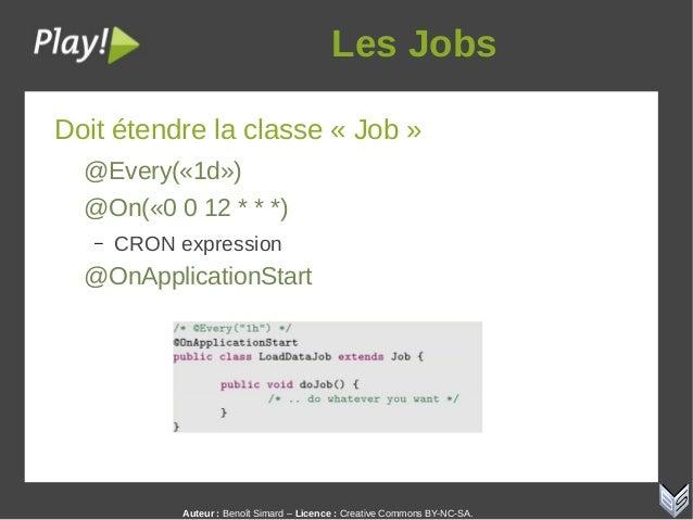 Auteur:Benoît Simard – Licence: Creative Commons BY-NC-SA. LesJobs Doit étendre la classe « Job » @Every(«1d») @On(«0 ...