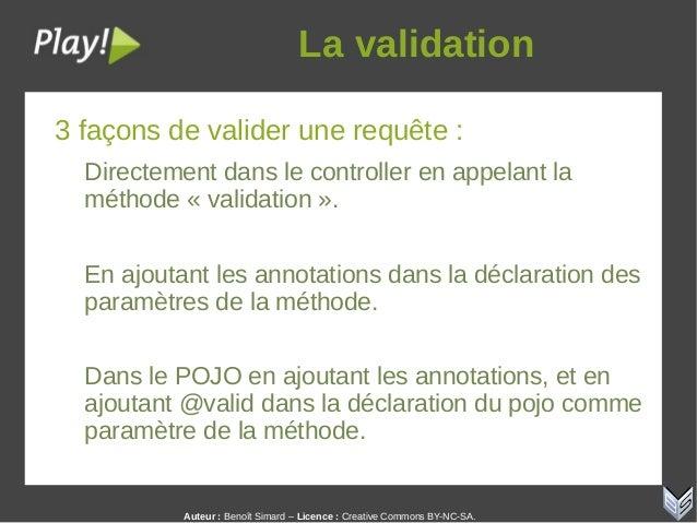 Auteur:Benoît Simard – Licence: Creative Commons BY-NC-SA. Lavalidation 3 façons de valider une requête : Directement ...