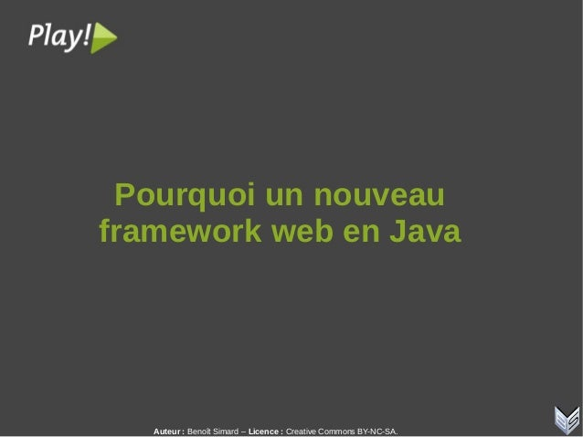 Auteur:Benoît Simard – Licence: Creative Commons BY-NC-SA. Pourquoiunnouveau frameworkwebenJava