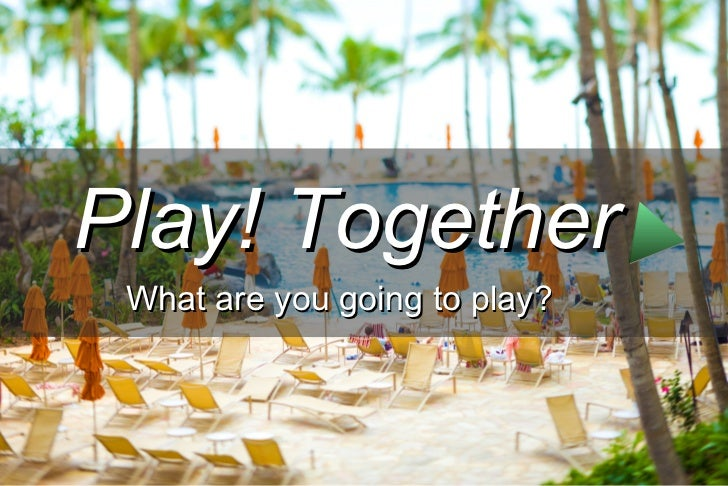 Play! Together What are you going to play?