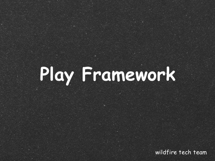 Play Framework           wildfire tech team
