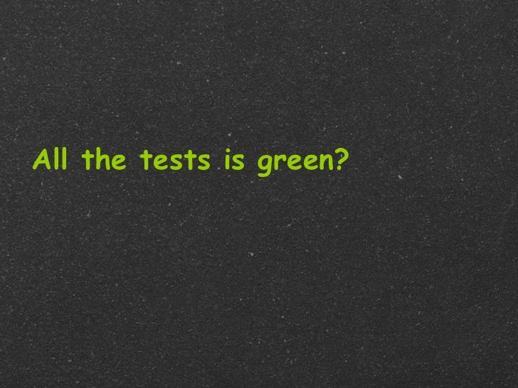 All the tests is green?