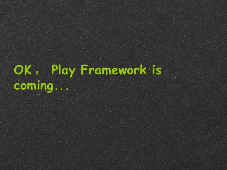 OK , Play Framework iscoming...
